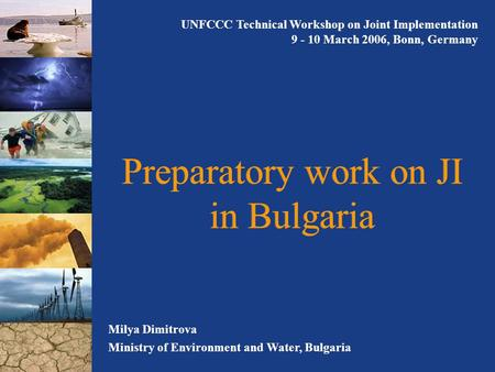 Preparatory work on JI in Bulgaria Milya Dimitrova Ministry of Environment and Water, Bulgaria UNFCCC Technical Workshop on Joint Implementation 9 - 10.