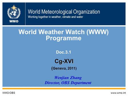 World Meteorological Organization Working together in weather, climate and water World Weather Watch (WWW) Programme Doc.3.1 WMO/OBSwww.wmo.int WMO Wenjian.