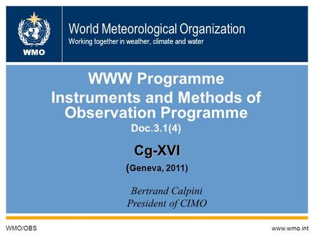 19/5/2011 Cg-XVI, Doc. 3.1(4) World Meteorological Organization Working together in weather, climate and water WWW Programme Instruments and Methods of.