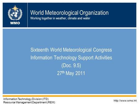 1 World Meteorological Organization Working together in weather, climate and water Sixteenth World Meteorological Congress Information Technology Support.