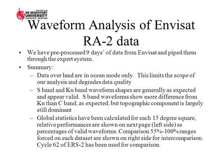 Waveform Analysis of Envisat RA-2 data We have pre-processed 9 days' of data from Envisat and piped them through the expert system. Summary: –Data over.