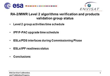 8th EnviSat Calibration and Validation Progress Meeting ESRIN, 05/12/01 1 RA-2/MWR Level 2 algorithms verification and products validation group status.