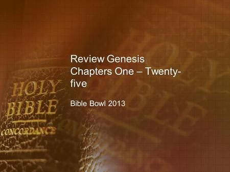 Review Genesis Chapters One – Twenty- five Bible Bowl 2013.