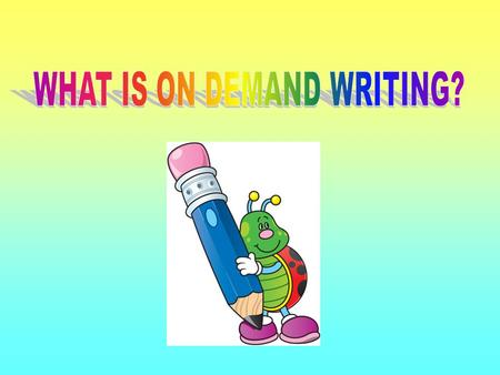 What Is On Demand Writing ? · Fifth graders are asked to write a LETTER or an ARTICLE. · In these two forms, students are asked to narrate, persuade,