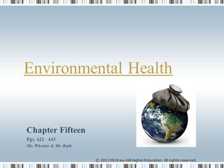 © 2013 McGraw-Hill Higher Education. All rights reserved. Environmental Health Chapter Fifteen Pgs. 421 - 443 Ms. Wheeler & Mr. Rath.