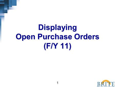 1 Displaying Open Purchase Orders (F/Y 11). 2  At the end of this course, you should be able to: –Run a Location specific report of all Open Purchase.