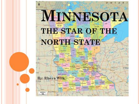 M INNESOTA THE STAR OF THE NORTH STATE By: Rheya Wilk.