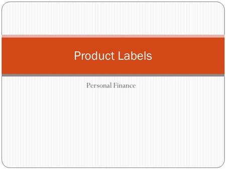 Personal Finance Product Labels. Food Products Required Information by the FDA Common name Form of food (whole, chopped, diced, etc) Net weight or volume.