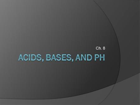 Ch. 8. pH Scale  Used to measure how acidic or basic a substance is  Ranges from 0-14.
