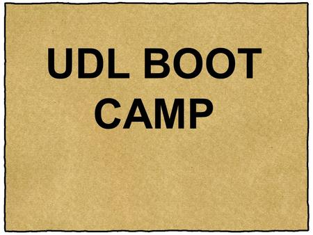 UDL BOOT CAMP Overview: The introduction provides a framework for applying Universal Design for Learning (UDL) principles to meeting the instructional.
