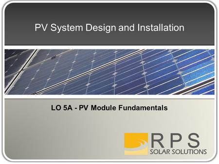 PV System Design and Installation LO 5A - PV Module Fundamentals.