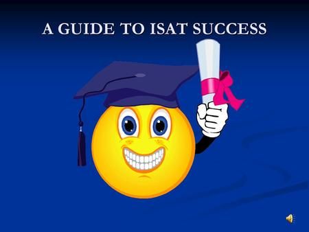 A GUIDE TO ISAT SUCCESS TIPS FOR THE NIGHT BEFORE Have a good dinner. Have a good dinner. Be organized. Be organized. Have tomorrow's outfit ready. Have.