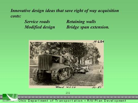 Innovative design ideas that save right of way acquisition costs: Service roadsRetaining walls Modified designBridge span extension. 232.