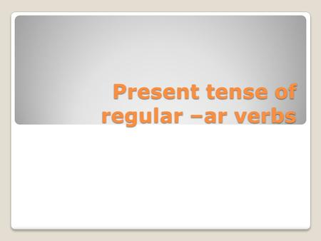 Present tense of regular –ar verbs. In English In English, most verbs have only two forms in the present tense so subject pronouns can't be left out.