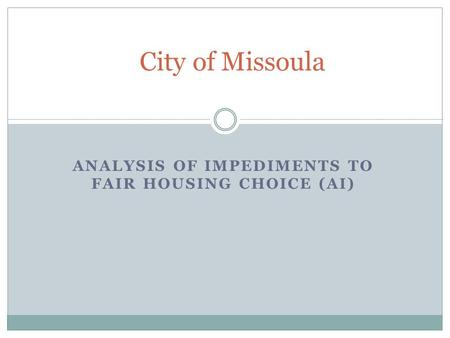 ANALYSIS OF IMPEDIMENTS TO FAIR HOUSING CHOICE (AI) City of Missoula.