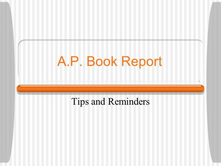 A.P. Book Report Tips and Reminders. Author & Publication Date Do an author or book search on-line. Check more than one site to verify accuracy. READ.