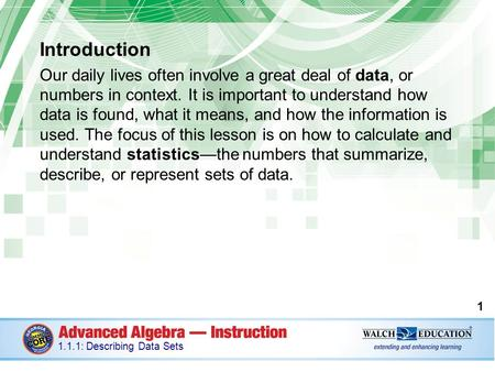 Introduction Our daily lives often involve a great deal of data, or numbers in context. It is important to understand how data is found, what it means,
