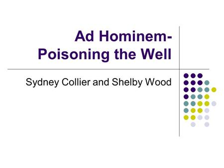 Ad Hominem- Poisoning the Well Sydney Collier and Shelby Wood.