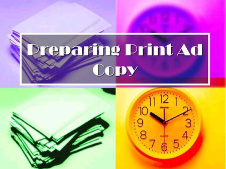 Preparing Print Ad Copy. Copy & It's Objectives Text of a print advertisement that provides readers with information Text of a print advertisement that.