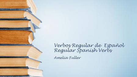 Verbos Regular de Español Regular Spanish Verbs