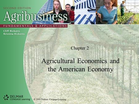 © 2009 Delmar, Cengage Learning Chapter 2 Agricultural Economics and the American Economy.