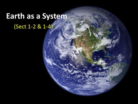 Earth as a System (Sect 1-2 & 1-4).