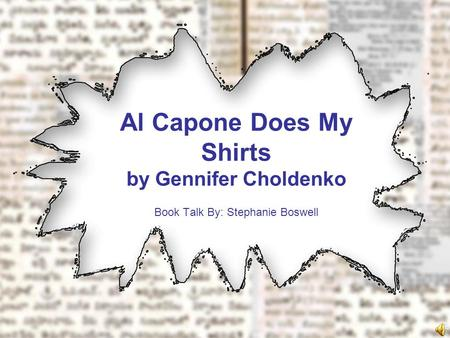 Al Capone Does My Shirts by Gennifer Choldenko Book Talk By: Stephanie Boswell.