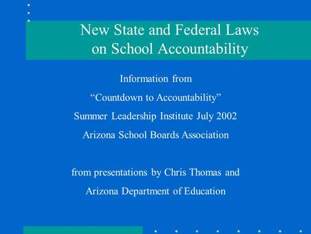 ". Information from ""Countdown to Accountability"" Summer Leadership Institute July 2002 Arizona School Boards Association from presentations by Chris Thomas."