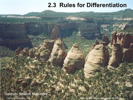 2.3 Rules for Differentiation Colorado National Monument Vista High, AB Calculus. Book Larson, V9 2010Photo by Vickie Kelly, 2003.