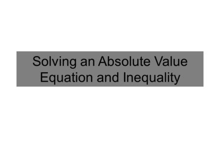 Solving an Absolute Value Equation and Inequality.