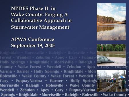 NPDES Phase II in Wake County: Forging A Collaborative Approach to Stormwater Management APWA Conference September 19, 2005.