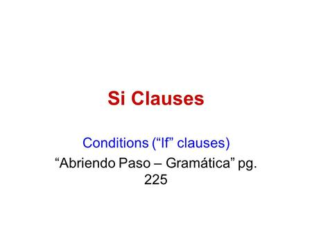 "Conditions (""If"" clauses) ""Abriendo Paso – Gramática"" pg. 225"