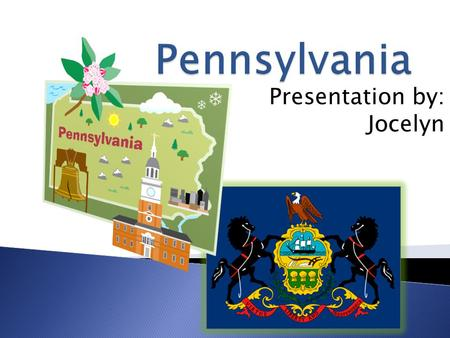 "Presentation by: Jocelyn. State nickname of Pennsylvania is ""The Keystone State."""