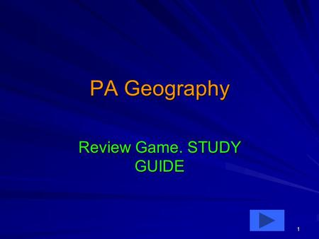 1 PA Geography Review Game. STUDY GUIDE. 2 1Q. Which river forms the eastern boundary of Pennsylvania? –A. Delaware –B. Susquehanna –C. Erie –D. Juniata.