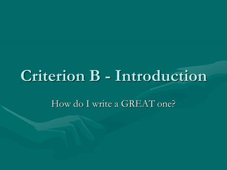 Criterion B - Introduction How do I write a GREAT one?