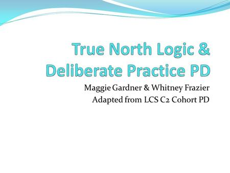 Maggie Gardner & Whitney Frazier Adapted from LCS C2 Cohort PD.