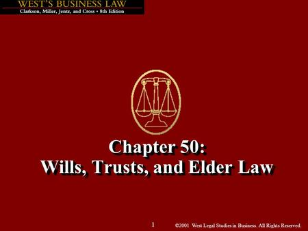 ©2001 West Legal Studies in Business. All Rights Reserved. 1 Chapter 50: Wills, Trusts, and Elder Law.