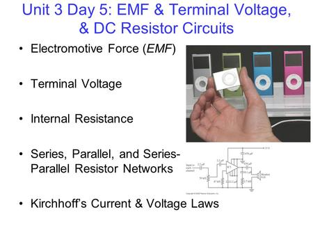 Unit 3 Day 5: EMF & Terminal Voltage, & DC Resistor Circuits Electromotive Force (EMF) Terminal Voltage Internal Resistance Series, Parallel, and Series-