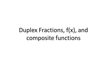 Duplex Fractions, f(x), and composite functions. [f(x) = Find f -1 (x)] A.[3x – 5 ] B.[3x – 15 ] C.[1.5x – 7.5 ] D.[Option 4]