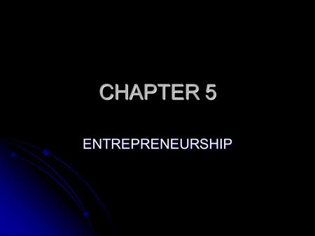 CHAPTER 5 ENTREPRENEURSHIP.