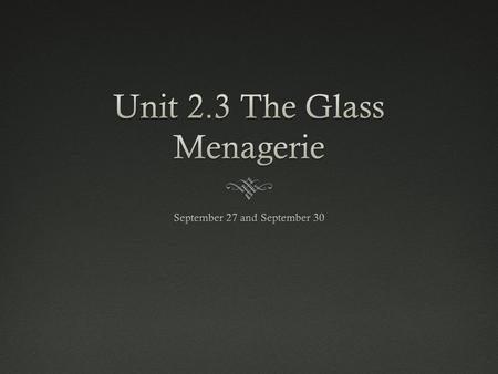 Friday, September 27Friday, September 27  Objective: I will analyze the characters of The Glass Menagerie by understanding some of the symbols present.