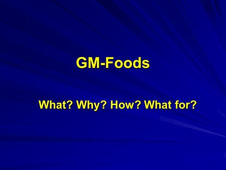 GM-Foods What? Why? How? What for?.