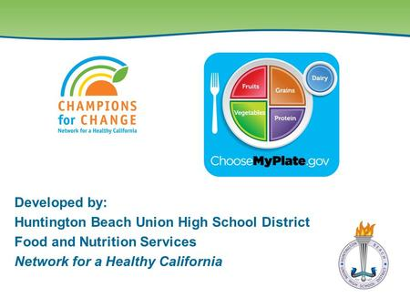 Developed by: Huntington Beach Union High School District Food and Nutrition Services Network for a Healthy California.