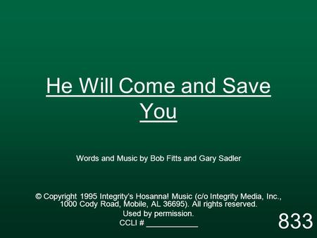 He Will Come and Save You Words and Music by Bob Fitts and Gary Sadler © Copyright 1995 Integrity's Hosanna! Music (c/o Integrity Media, Inc., 1000 Cody.