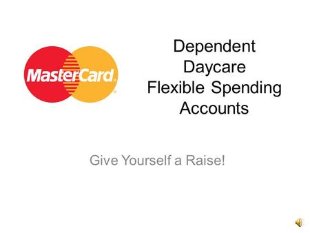 Dependent Daycare Flexible Spending Accounts Give Yourself a Raise!