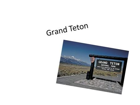 Grand Teton. What year did your park become an official National Park? 1872 Resource www.nps.gov www.nps.gov.