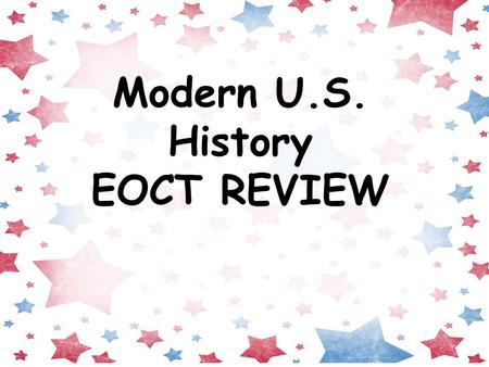 Modern U.S. History EOCT REVIEW