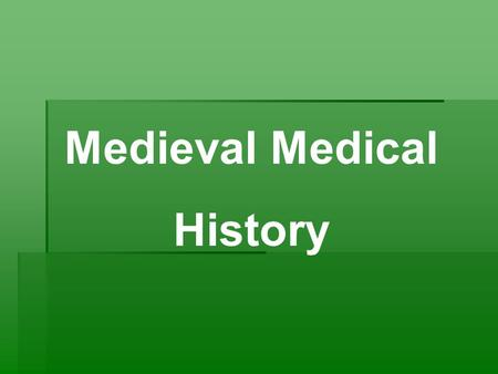 Medieval Medical History. 5 th to 16 th Century  No progress was made in medical knowledge or practice  Blend of Pagan magic and herbalism.