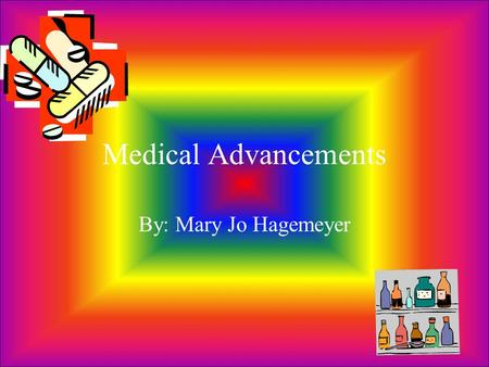 Medical Advancements By: Mary Jo Hagemeyer. Intro Disease was every where all the time Disease spread very rapidly New diseases formed. Such as cholera.