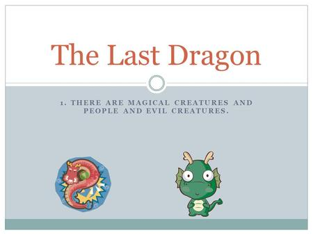 1. THERE ARE MAGICAL CREATURES AND PEOPLE AND EVIL CREATURES. The Last Dragon.